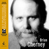 Play & Download Canadian Composers Portraits: Brian Cherney by Various Artists | Napster