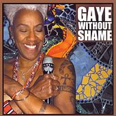 Gaye Without Shame by Gaye Adegbalola