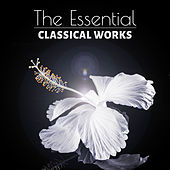 The Essential Classical Works - Relaxing Music for Learning and Reading that Helps to Focus and Concentrate on Work, Rest and Sleep by Various Artists