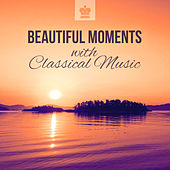 Play & Download Beautiful Moments with Classical Music: Relaxation & Stress Free by Various Artists | Napster