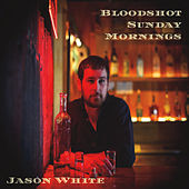 Play & Download Bloodshot Sunday Mornings by Jason White | Napster