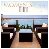 Play & Download Moments in Paradise: Lounge by Various Artists | Napster