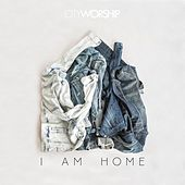 Play & Download I Am Home by City Worship | Napster