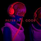 Play & Download Filter Feel Good by Various Artists | Napster