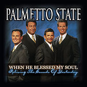 When He Blessed My Soul: Reliving the Sounds of Yesterday by Palmetto State Quartet