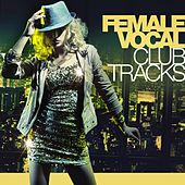 Play & Download Female Vocal Club-Tracks by Various Artists | Napster