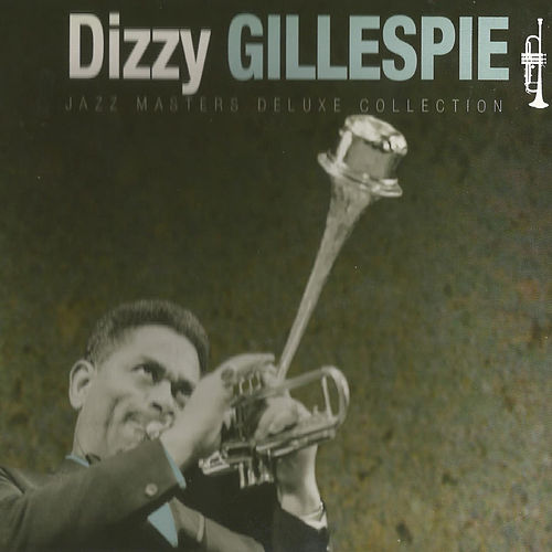 Play & Download Dizzy Gillespie, Jazz Masters Deluxe Collection by Dizzy Gillespie | Napster