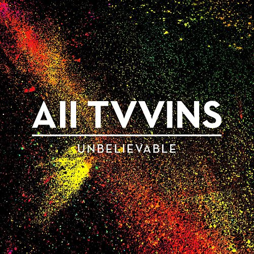 Unbelievable by All Tvvins