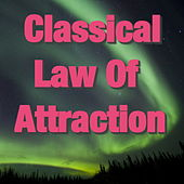 Play & Download Classical Law Of Attraction by Various Artists | Napster