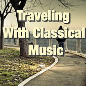Play & Download Traveling With Classical Music by Various Artists | Napster