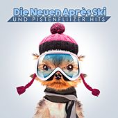 Play & Download Die neuen Après Ski und Pistenflitzer Hits by Various Artists | Napster