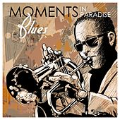 Play & Download Moments in Paradise: Blues by Various Artists | Napster