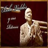 Play & Download Bebo Valdés y Sus Ritmos by Bebo Valdes | Napster