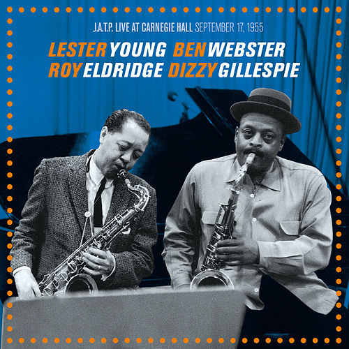 Play & Download J.A.T.P. Live at Carnegie Hall 1955 (feat. Ben Webster, Dizzy Gillespie & Roy Eldridge) [Bonus Track Version] by Lester Young | Napster