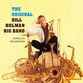 Complete Recordings by the Original Bill Holman Big Band (Bonus Track Version) by Bill Holman