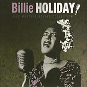 Play & Download Billie Holiday, Jazz Masters Deluxe Collection by Billie Holiday | Napster