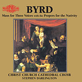 Byrd: Mass for Three Voices with the Propers for the Nativity by Christ Church Cathedral Choir