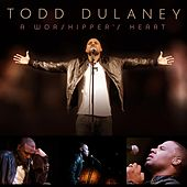 Play & Download A Worshipper's Heart by Todd Dulaney | Napster
