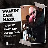 Tryin' to Make You Understand (Remastered) by Walkin' Cane Mark