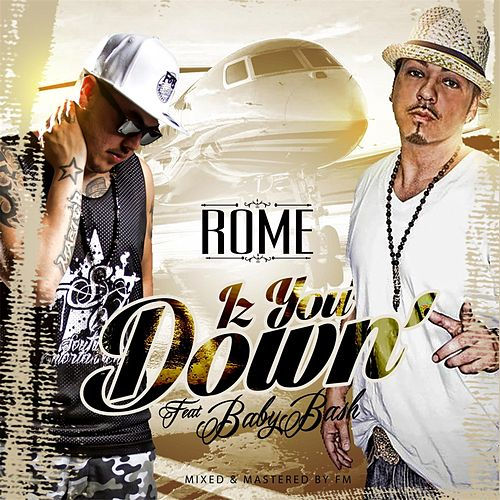 Play & Download Iz You Down (feat. Baby Bash) by Rome | Napster