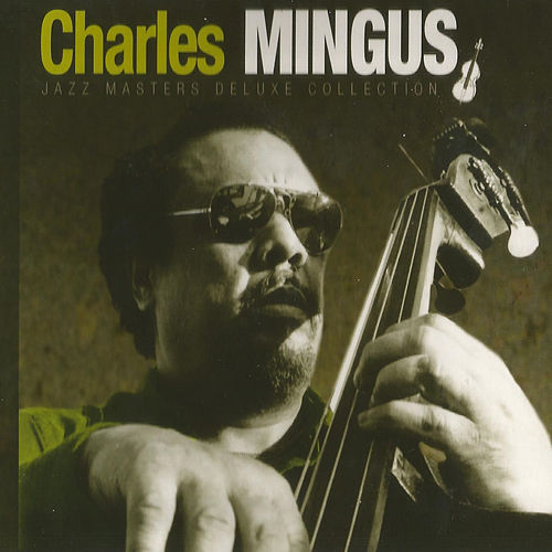 Play & Download Charles Mingus, Jazz Masters Deluxe Collection by Charles Mingus | Napster