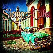 Play & Download Siempre Cuba - 25 Grandes Éxitos by Various Artists | Napster