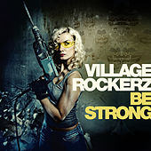 Play & Download Be Strong by Village Rockerz | Napster