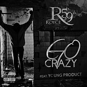 Play & Download Go Crazy (feat. Young Product) by Royce Da 5'9 | Napster