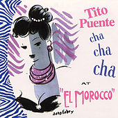 Play & Download Cha Cha Cha at the El Morocco by Tito Puente | Napster