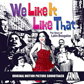 We Like It Like That: The Story Of Latin Boogaloo (Original Soundtrack Vol. 1) by Various Artists