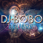 Play & Download Believe by DJ Bobo | Napster
