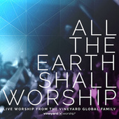Play & Download All The Earth Shall Worship: Live from the Vineyard Global Family by Vineyard Worship | Napster