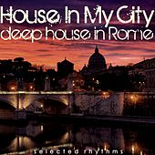 House in My City (Deep House in Rome) by Various Artists