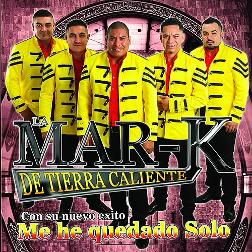 Play & Download Me He Quedado Solo by La Mar-K De Tierra Caliente | Napster