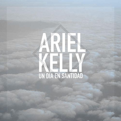 Play & Download Un Dia en Santidad by Ariel Kelly | Napster