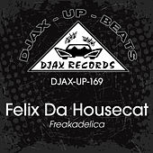 Play & Download Freakadelica by Felix Da Housecat | Napster