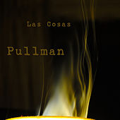 Play & Download Las Cosas by Pullman | Napster