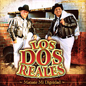 Play & Download Mataste Mi Dignidad by Los Dos Reales | Napster