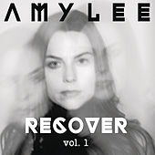 Amy Lee - RECOVER Vol. 1 by Amy Lee