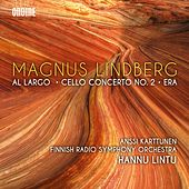 Play & Download Magnus Lindberg: Al largo, Cello Concerto No. 2 & Era by Various Artists | Napster