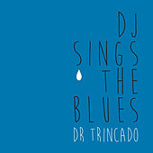 Play & Download DJ Sings The Blues by Dr. Trincado | Napster