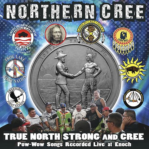 Play & Download True North Strong and Cree: Pow-Wow Songs Recorded Live at Enoch by Northern Cree | Napster