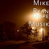 Play & Download Dope Musik by Mike Ryan | Napster