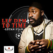 Play & Download Lef Dem To Time by Lutan Fyah | Napster