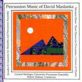 Percussion Music of David Maslanka by Central Michigan University Percussion Ensemble