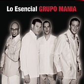 Play & Download Lo Esencial by Grupo Mania | Napster