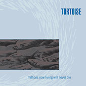Play & Download Millions Now Living Will Never Die by Tortoise | Napster