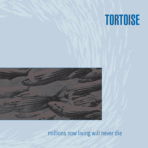 Millions Now Living Will Never Die by Tortoise