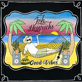 Play & Download Good Vibes by Josh Heinrichs | Napster