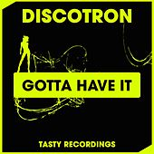 Play & Download Gotta Have It by Discotron | Napster
